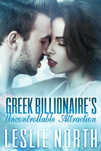 Greek Billionaire's Uncontrollable Attraction - The Rosso Family Series, #3 ebook by Leslie North