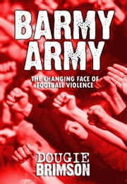Barmy Army: The Changing Face of Football Violence ebook by Dougie Brimson