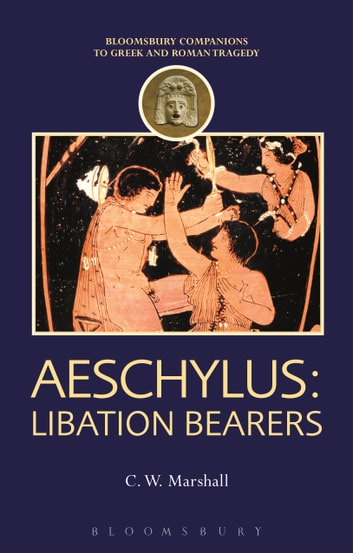 Aeschylus: Libation Bearers ebook by C. W. Marshall