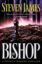 The Bishop (The Bowers Files Book #4) - A Patrick Bowers Thriller ebook by Steven James