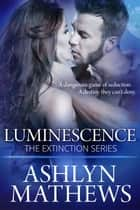 Luminescence - Extinction, #3 ebook by Ashlyn Mathews