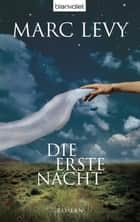 Die erste Nacht - Roman ebook by Marc Levy, Eliane Hagedorn, Bettina Runge