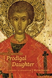 Prodigal Daughter - A Journey to Byzantium ebook by Myrna Kostash
