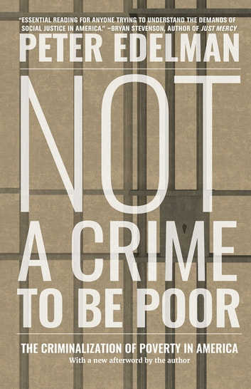 Not a Crime to Be Poor - The Criminalization of Poverty in America ebook by Peter Edelman