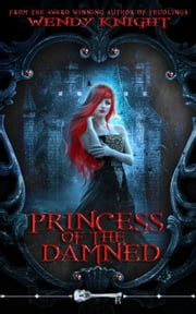 Princess of the Damned - The Skeleton Key ebook by Wendy Knight