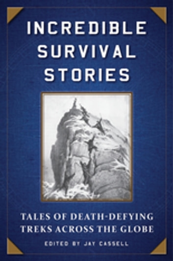 Incredible Survival Stories - Tales of Death-Defying Treks across the Globe ebook by
