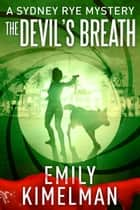 The Devil's Breath - Sydney Rye, #5 ebook by Emily Kimelman