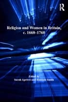 Religion and Women in Britain, c. 1660–1760 ebook by Sarah Apetrei,Hannah Smith
