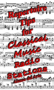 Repertoire Tips for Classical Music Radio Stations ebook by Alonso Delarte