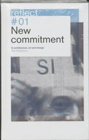 New Commitment / Reflect 1 - in Architecture, Art and Design ebook by nai010 uitgevers/publishers