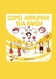 Como Arrumar Sua Banda - How to organize your band ebook by Taciana Enes
