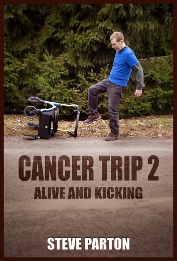 Cancer Trip 2 - Alive and Kicking ebook by Steve Parton
