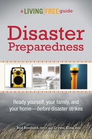 Disaster Preparedness - A Living Free Guide ebook by Rod Brouhard EMT-P,Crystal Kline MEP