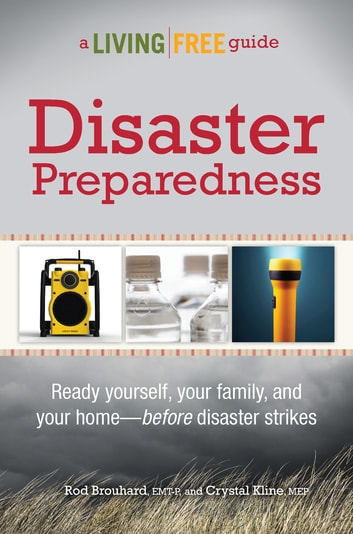 Disaster Preparedness - Ready Your Family and Home—Before Disaster Strikes eBook by Rod Brouhard EMT-P,Crystal Kline MEP
