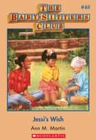 The Baby-Sitters Club #48: Jessi's Wish ebook by Ann M. Martin