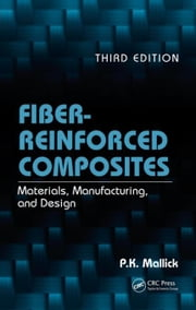 Fiber-Reinforced Composites: Materials, Manufacturing, and Design, Third Edition ebook by Mallick, P.K.