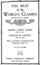 The Best Of The World's Classics (Restricted To Prose) Volume II - Rome: 234 B.C.-180 A.D. (Mobi Classics) ebook by Henry Cabot Lodge (Editor)