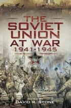 Soviet Union at War 1941-1945, The ebook by David Stone