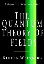 The Quantum Theory of Fields: Volume 3, Supersymmetry ebook by Weinberg, Steven