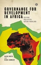 Governance for Development in Africa - Solving Collective Action Problems ebook by David Booth, Diana Cammack