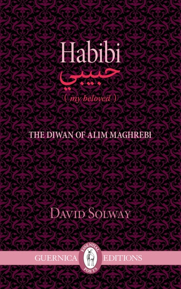 Habibi - the love poems of the Moroccan poet Alim Maghrebi ebook by David Solway
