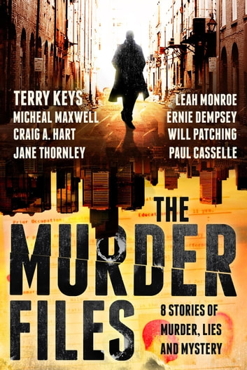 The Murder Files ebook by Terry Keys,Michael Maxwell,Craig A. Hart,Jane Thornley,Paul Casselle,Will Patching,Leah Monroe,Ernest Dempsey