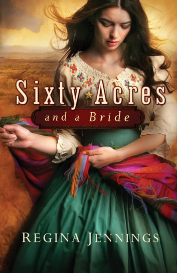 Sixty Acres and a Bride (Ladies of Caldwell County Book #1) ebook by Regina Jennings
