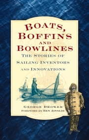Boats, Boffins and Bowlines - The Stories of Sailing Inventors and Innovations ebook by George Drower,Ben Ainslie