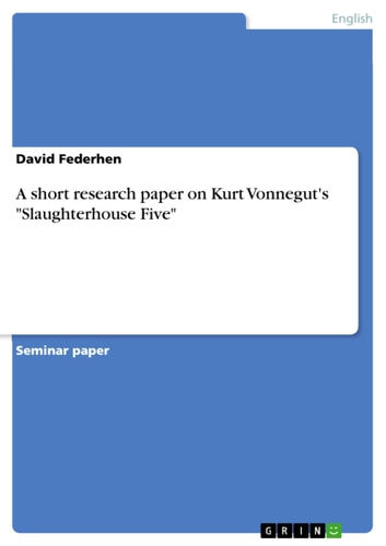 A short research paper on Kurt Vonnegut's 'Slaughterhouse Five' ebook by David Federhen