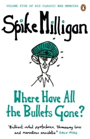 Where Have All the Bullets Gone? ebook by Spike Milligan