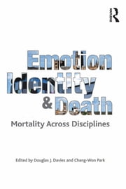 Emotion, Identity and Death - Mortality Across Disciplines ebook by Chang-Won Park,Douglas J. Davies