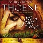 When Jesus Wept audiobook by Bodie and Brock Thoene