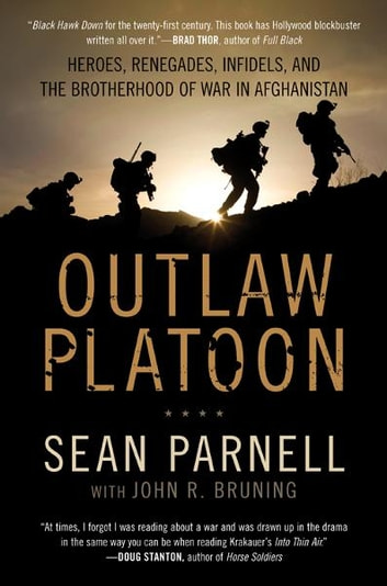Outlaw Platoon - Heroes, Renegades, Infidels, and the Brotherhood of War in Afghanistan ebook by Sean Parnell,John Bruning