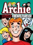 Archie Comics Spectacular: Friends Forever ebook by Archie Superstars