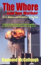 The Whore and her Mother: 9/11, Babylon and the Return of the King ebook by Raymond McCullough
