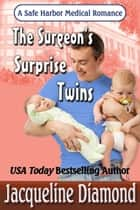 The Surgeon's Surprise Twins, A Safe Harbor Medical Romance ebook by Jacqueline Diamond