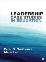 Leadership Case Studies in Education ebook by Dr. Peter G. Northouse,Marie E. (Elaine) Lee