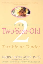 Your Two-Year-Old - Terrible or Tender ebook by Louise Bates Ames