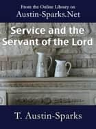 Service and the Servant of the Lord ebook by T. Austin-Sparks