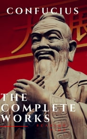 The Complete Confucius: The Analects, The Doctrine Of The Mean, and The Great Learning ebook by Confucius, Reading Time