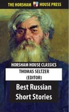 Best Russian Short Stories ebook by Thomas Seltzer (Editor)