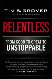Relentless - From Good to Great to Unstoppable ebook by Tim S. Grover,Shari Wenk
