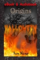 Origins Halloween ebook by Ian King