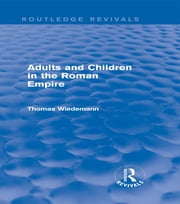 Adults and Children in the Roman Empire (Routledge Revivals) ebook by Thomas Wiedemann