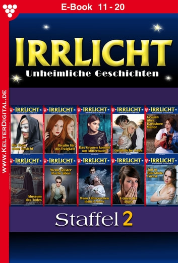 Irrlicht Staffel 2 - Gruselroman - E-Book 11-20 ebook by Carol East,Celine Noiret,Jane Weston,Runa Moore,Anne Alexander,Violet Dark,Kathrin Luny,Eileen Kentridge,Vanessa Lane
