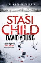 Stasi Child ebook by A Chilling Cold War Thriller