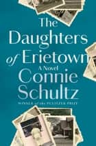 The Daughters of Erietown - A Novel ebook by Connie Schultz