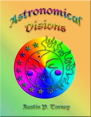 Astronomical Visions ebook by Austin P. Torney