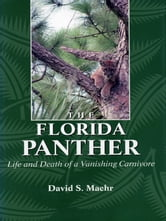 The Florida Panther - Life And Death Of A Vanishing Carnivore ebook by David Maehr