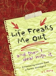 Life Freaks Me Out: And Then I Deal with It ebook by K. L. Hong